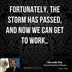 Fortunately, the storm has passed, and now we can get to work.