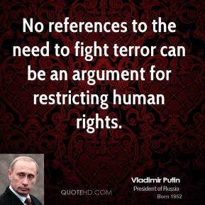 Vladimir Putin - No references to the need to fight terror can be an argument for restricting human rights.