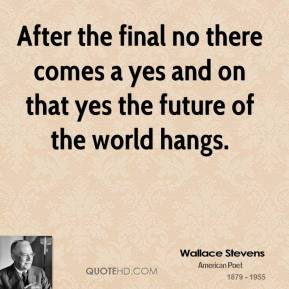 After the final no there comes a yes and on that yes the future of the world hangs.