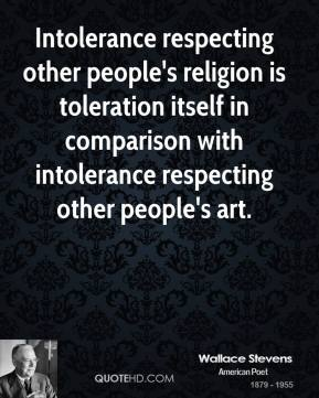 Intolerance respecting other people's religion is toleration itself in comparison with intolerance respecting other people's art.