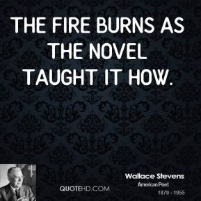 The fire burns as the novel taught it how.