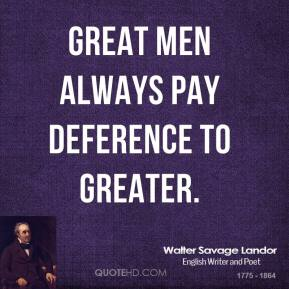 Great men always pay deference to greater.