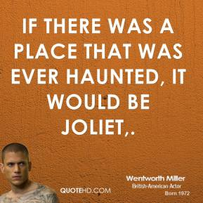 If there was a place that was ever haunted, it would be Joliet.