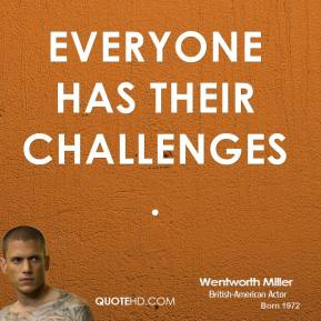 Wentworth Miller - Everyone has their challenges.
