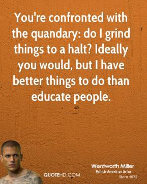 You're confronted with the quandary: do I grind things to a halt? Ideally you would, but I have better things to do than educate people.