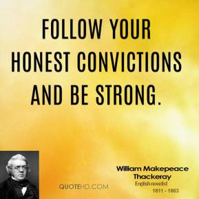 Follow your honest convictions and be strong.
