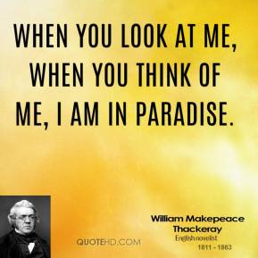 When you look at me, when you think of me, I am in paradise.