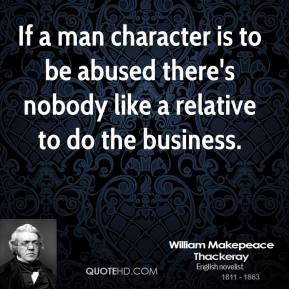 If a man character is to be abused there's nobody like a relative to do the business.