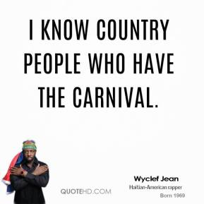 Wyclef Jean  - I know country people who have The Carnival.