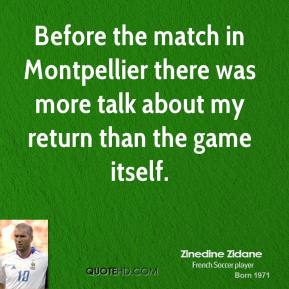 Before the match in Montpellier there was more talk about my return than the game itself.