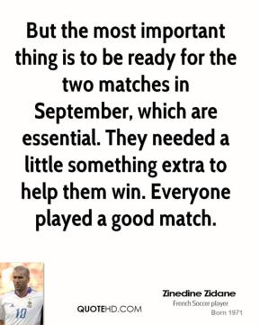 Zinedine Zidane  - But the most important thing is to be ready for the two matches in September, which are essential. They needed a little something extra to help them win. Everyone played a good match.