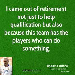 I came out of retirement not just to help qualification but also because this team has the players who can do something.