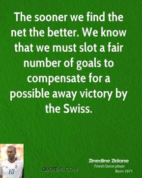 The sooner we find the net the better. We know that we must slot a fair number of goals to compensate for a possible away victory by the Swiss.