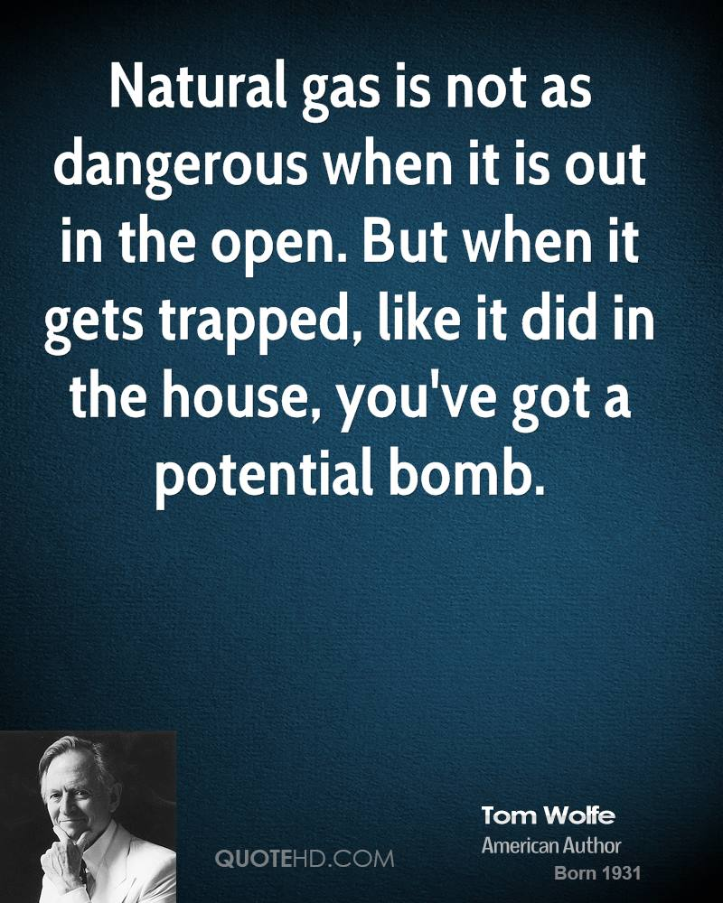 Natural gas is not as dangerous when it is out in the open. But when it gets trapped, like it did in the house, you've got a potential bomb.