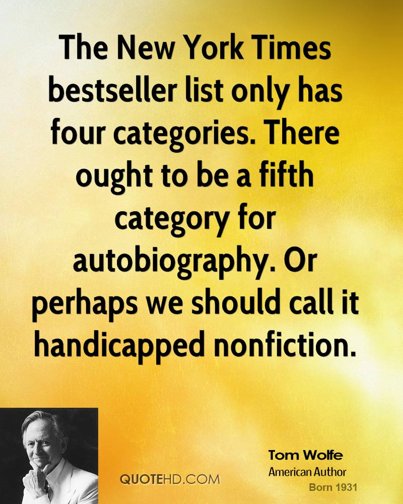 The New York Times bestseller list only has four categories. There ought to be a fifth category for autobiography. Or perhaps we should call it handicapped nonfiction.