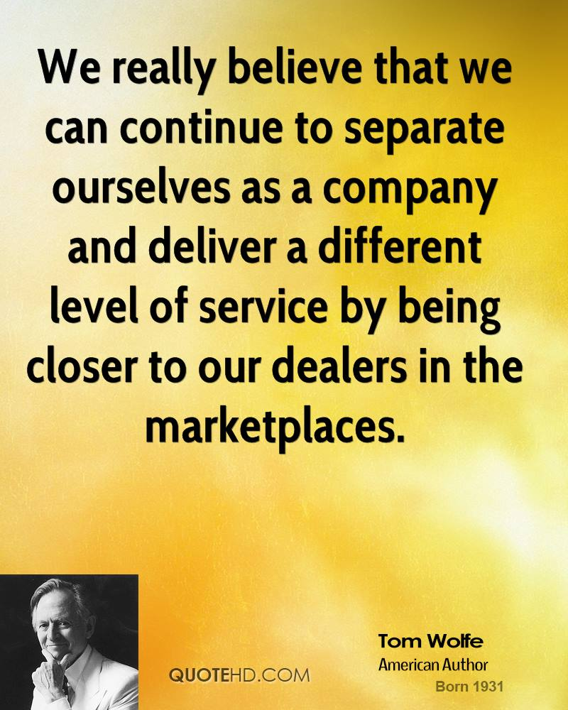 We really believe that we can continue to separate ourselves as a company and deliver a different level of service by being closer to our dealers in the marketplaces.