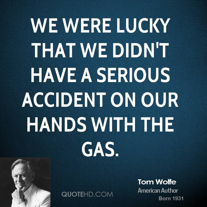 We were lucky that we didn't have a serious accident on our hands with the gas.