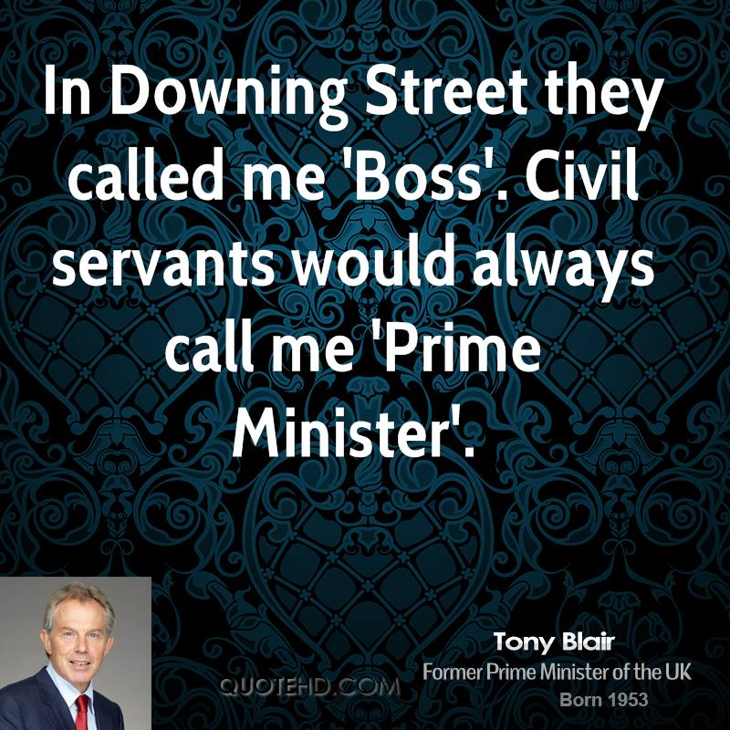 In Downing Street they called me 'Boss'. Civil servants would always call me 'Prime Minister'.