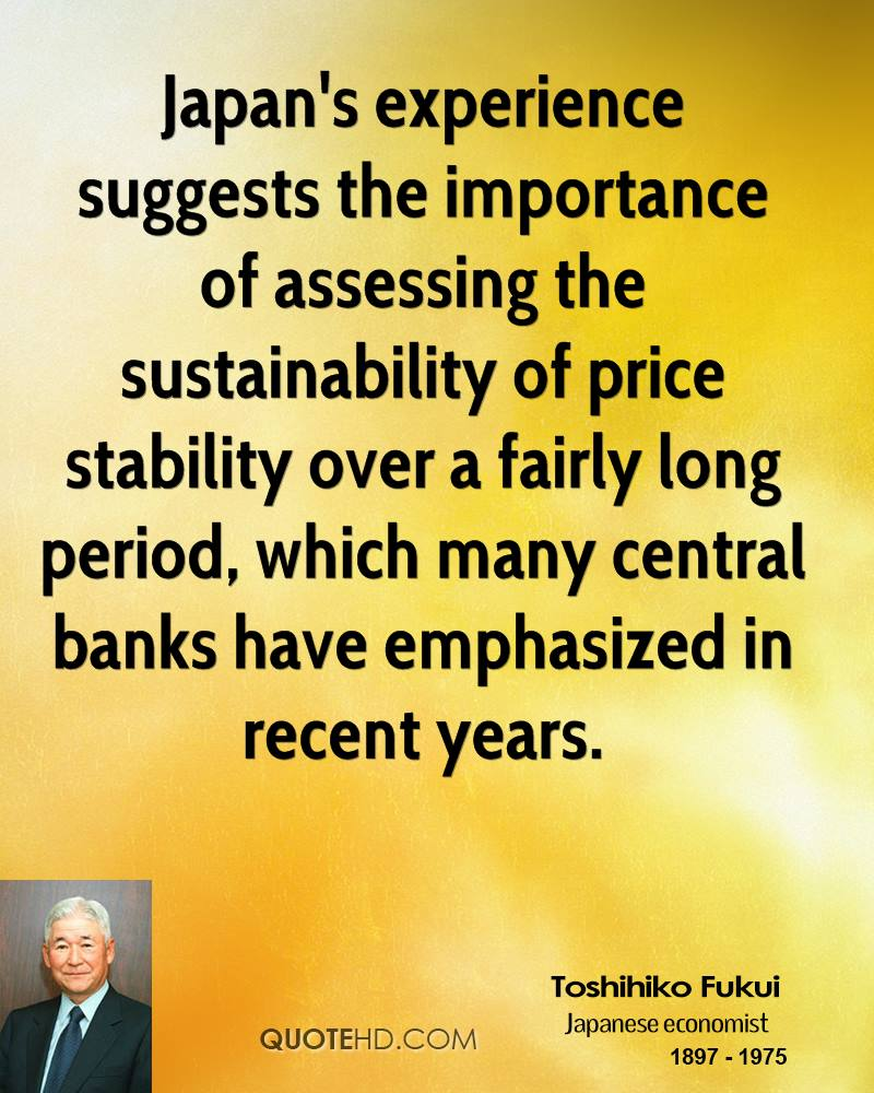 Japan's experience suggests the importance of assessing the sustainability of price stability over a fairly long period, which many central banks have emphasized in recent years.