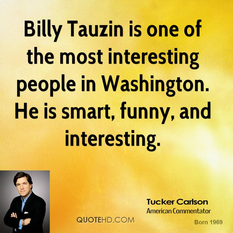 Billy Tauzin is one of the most interesting people in Washington. He is smart, funny, and interesting.