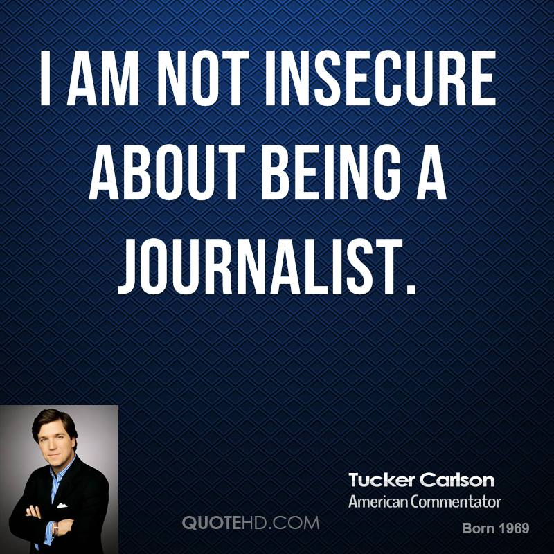 I am not insecure about being a journalist.