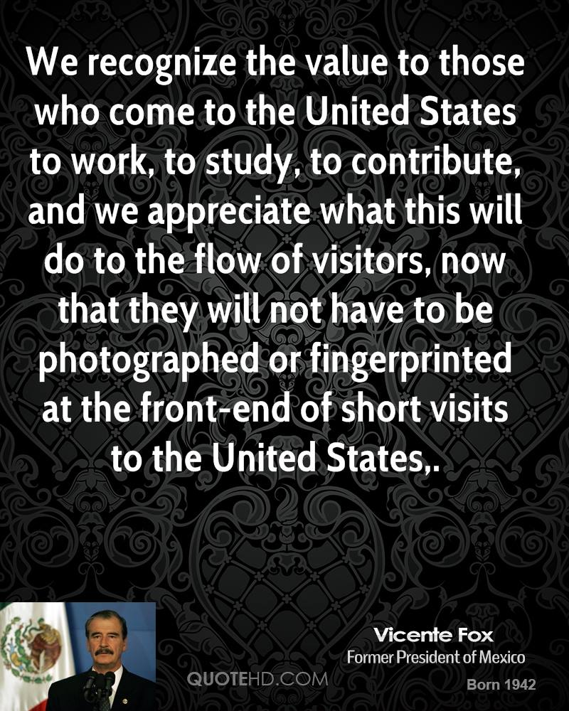 We recognize the value to those who come to the United States to work, to study, to contribute, and we appreciate what this will do to the flow of visitors, now that they will not have to be photographed or fingerprinted at the front-end of short visits to the United States.