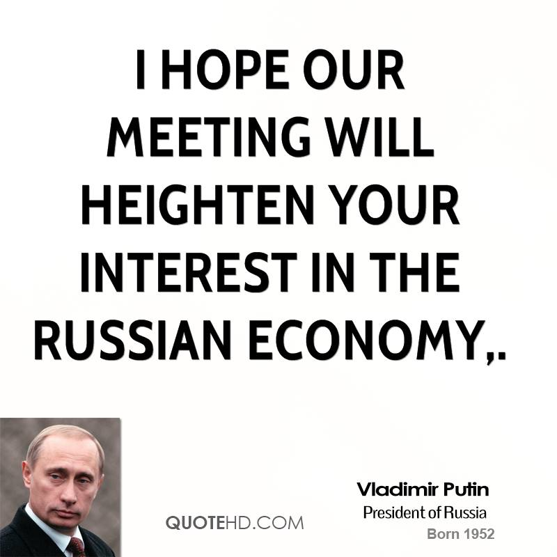 I Hope Our Meeting Will Heighten Your Interest In The Russian Economy