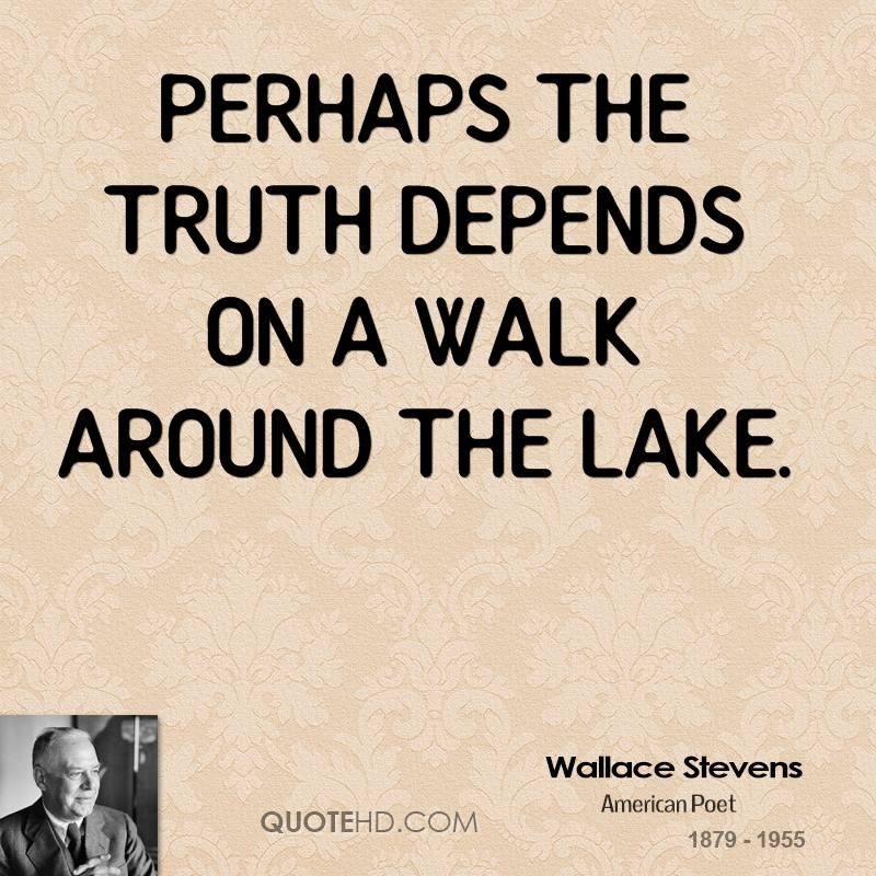 Perhaps the truth depends on a walk around the lake.