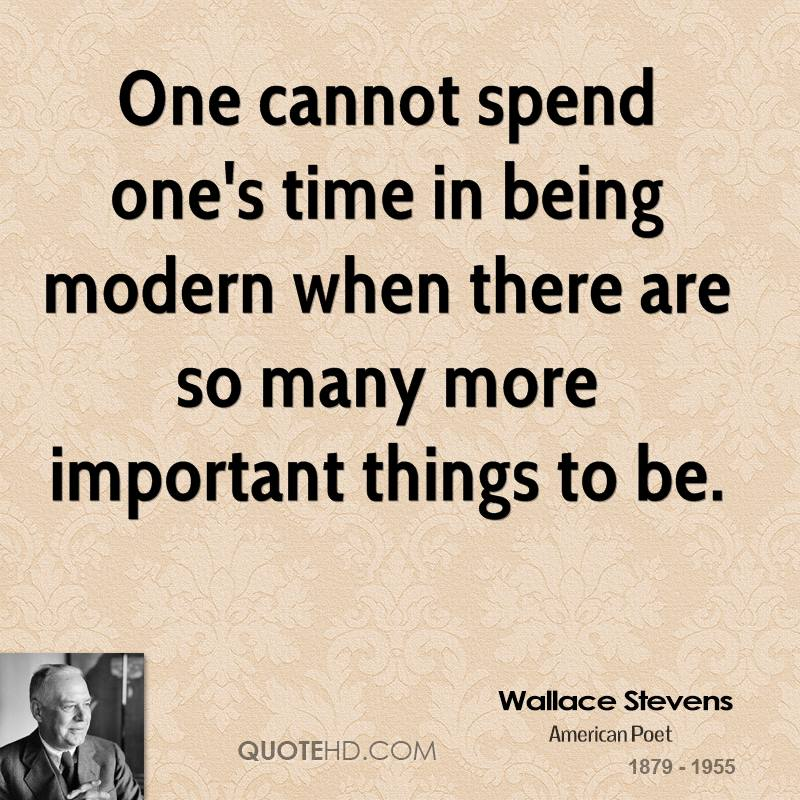One cannot spend one's time in being modern when there are so many more important things to be.
