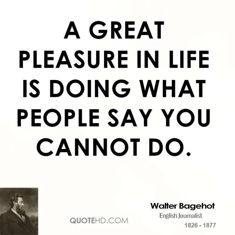 Genial A Great Pleasure In Life Is Doing What People Say You Cannot Do.
