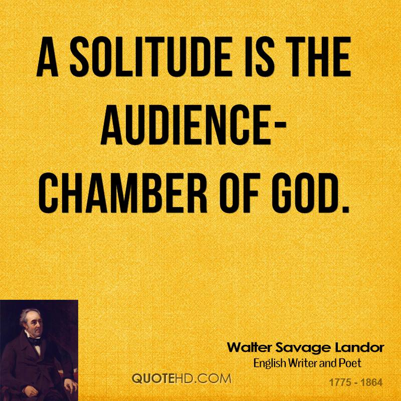 A solitude is the audience-chamber of God.