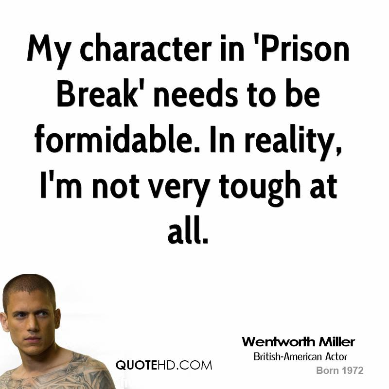 My character in 'Prison Break' needs to be formidable. In reality, I'm not very tough at all.