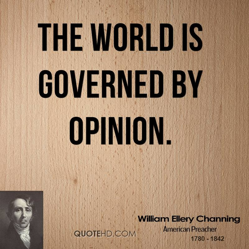 The world is governed by opinion.