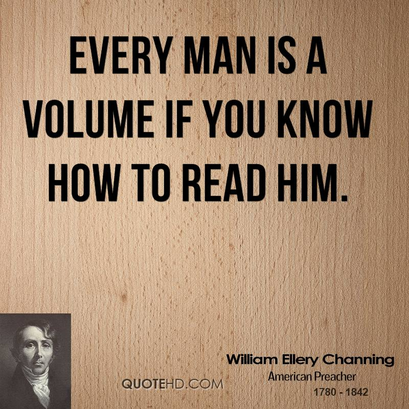 Every man is a volume if you know how to read him.
