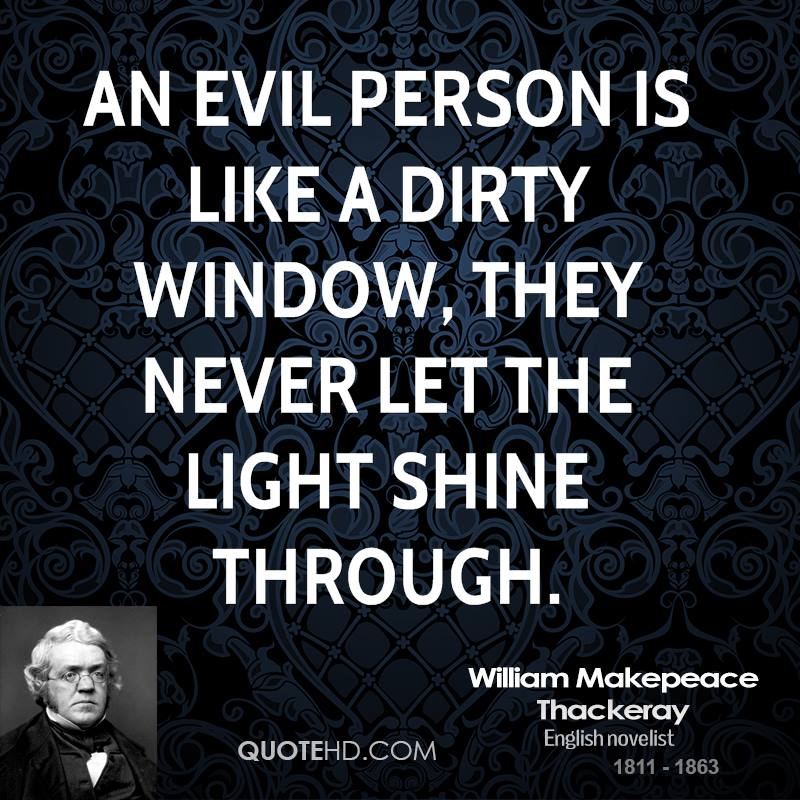 An evil person is like a dirty window, they never let the light shine through.