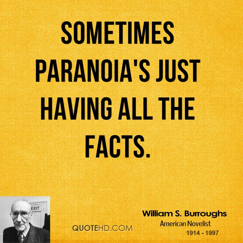 Sometimes paranoia's just having all the facts.