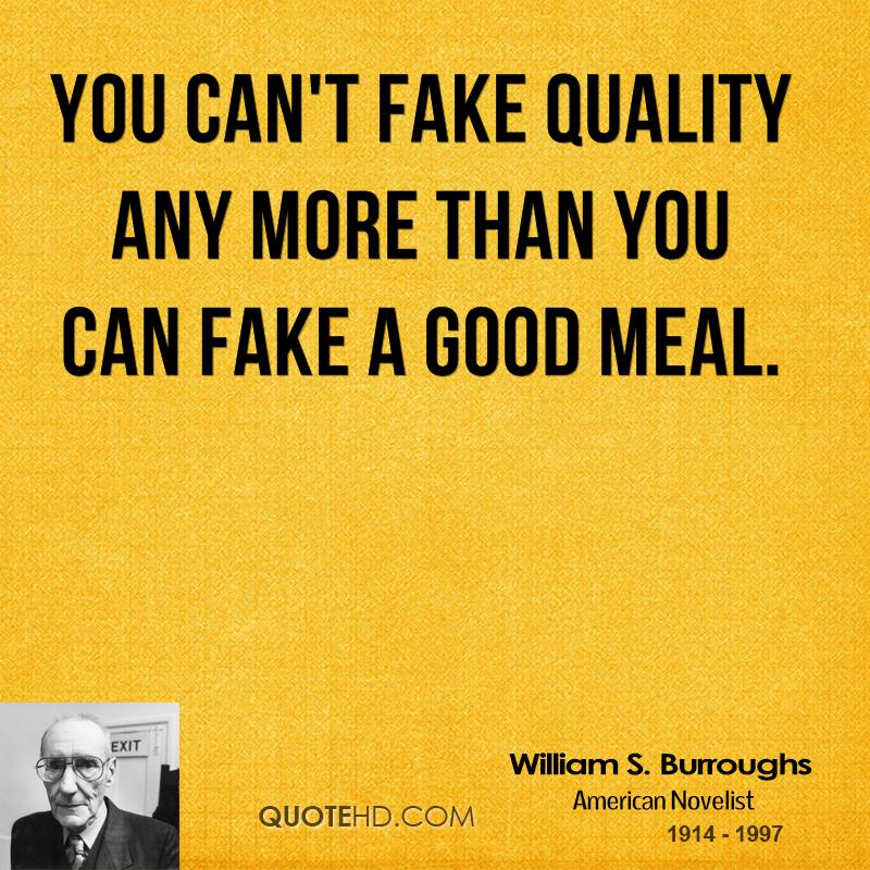 You can't fake quality any more than you can fake a good meal.