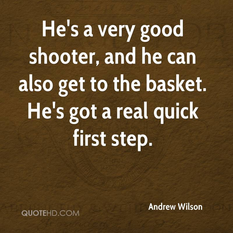 He's a very good shooter, and he can also get to the basket. He's got a real quick first step.