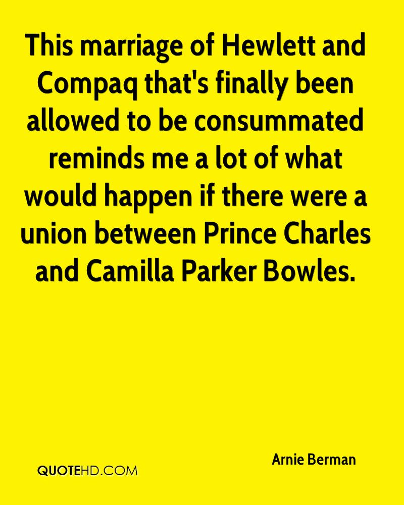 This marriage of Hewlett and Compaq that's finally been allowed to be consummated reminds me a lot of what would happen if there were a union between Prince Charles and Camilla Parker Bowles.