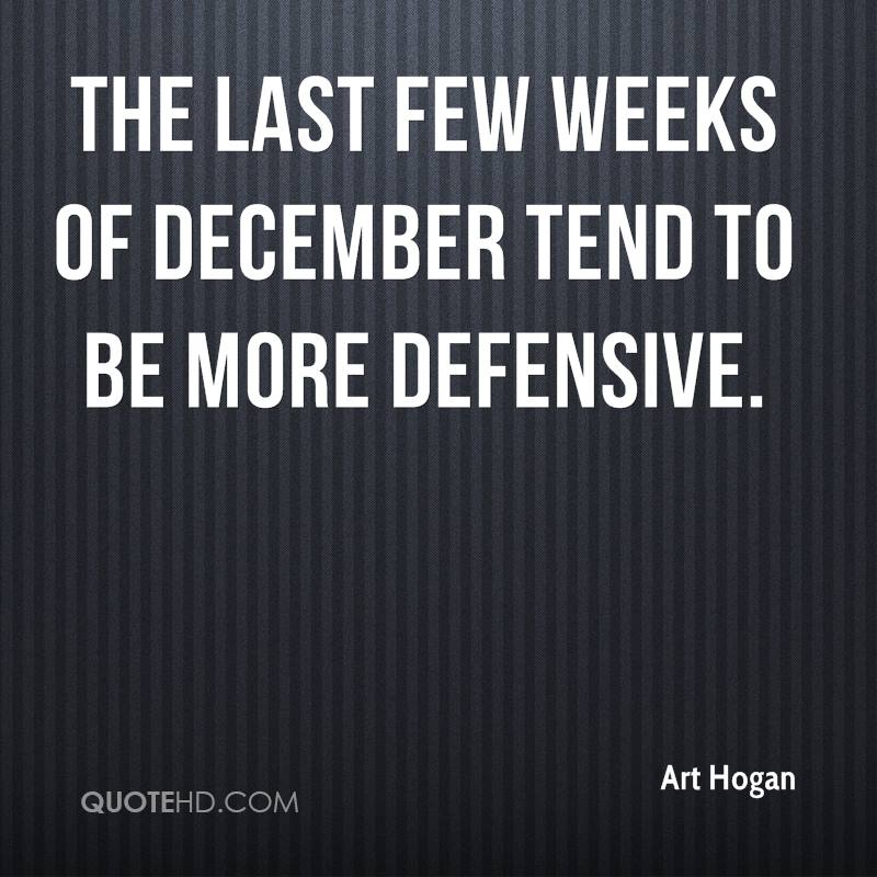 The last few weeks of December tend to be more defensive.
