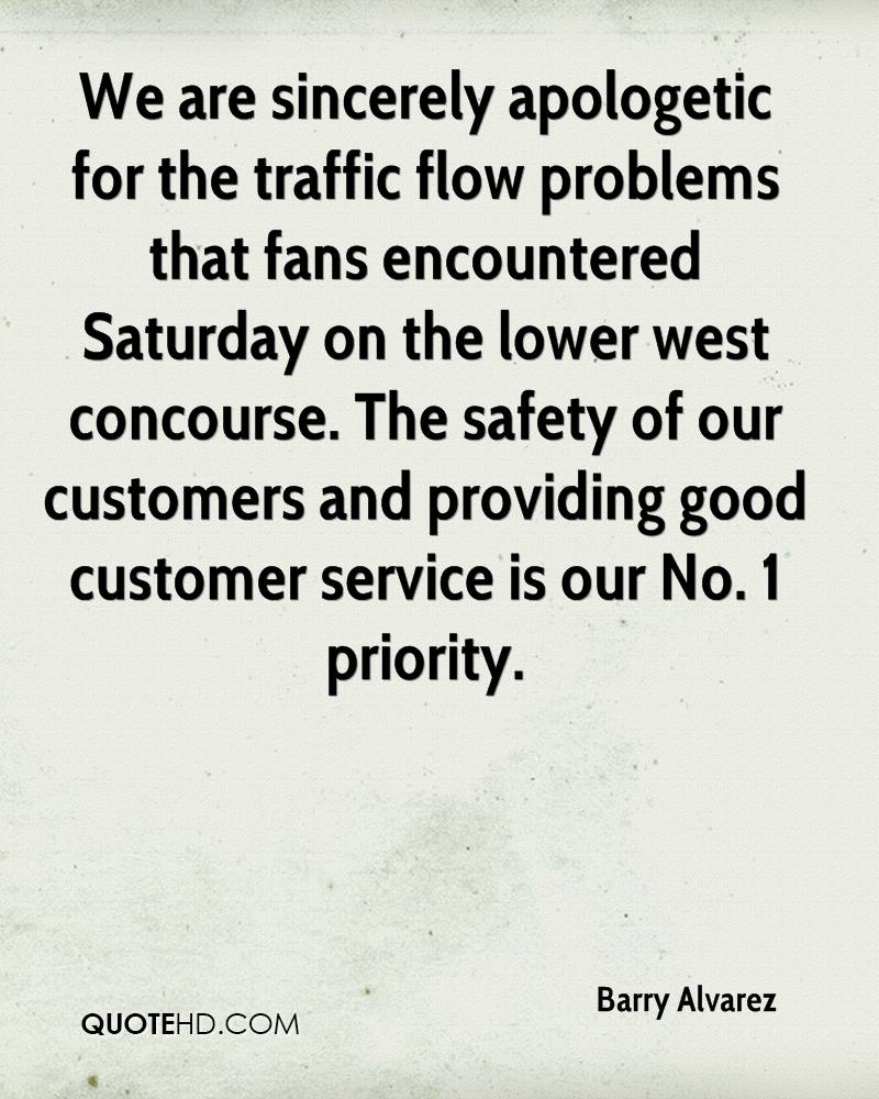 We are sincerely apologetic for the traffic flow problems that fans encountered Saturday on the lower west concourse. The safety of our customers and providing good customer service is our No. 1 priority.