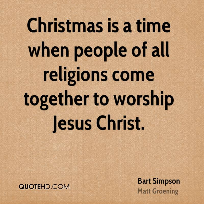 Christmas is a time when people of all religions come together to worship Jesus Christ.