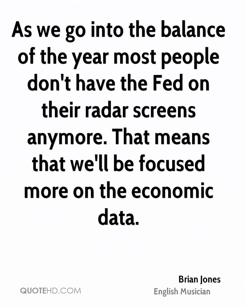 As we go into the balance of the year most people don't have the Fed on their radar screens anymore. That means that we'll be focused more on the economic data.