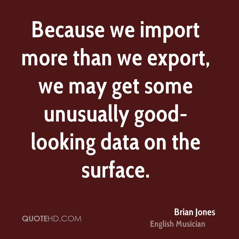 Because we import more than we export, we may get some unusually good-looking data on the surface.