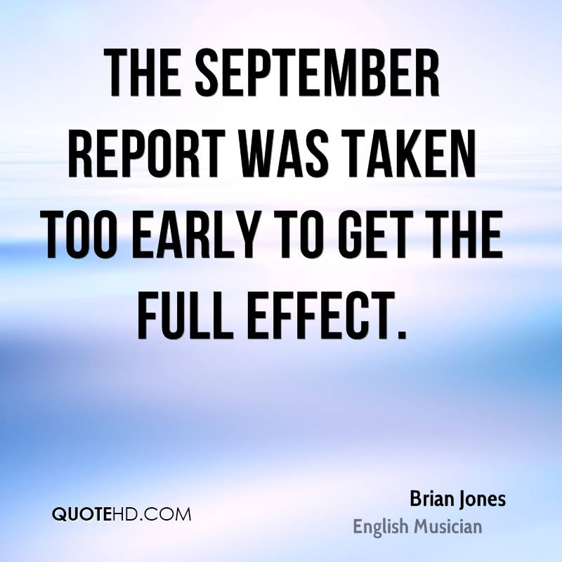 The September report was taken too early to get the full effect.