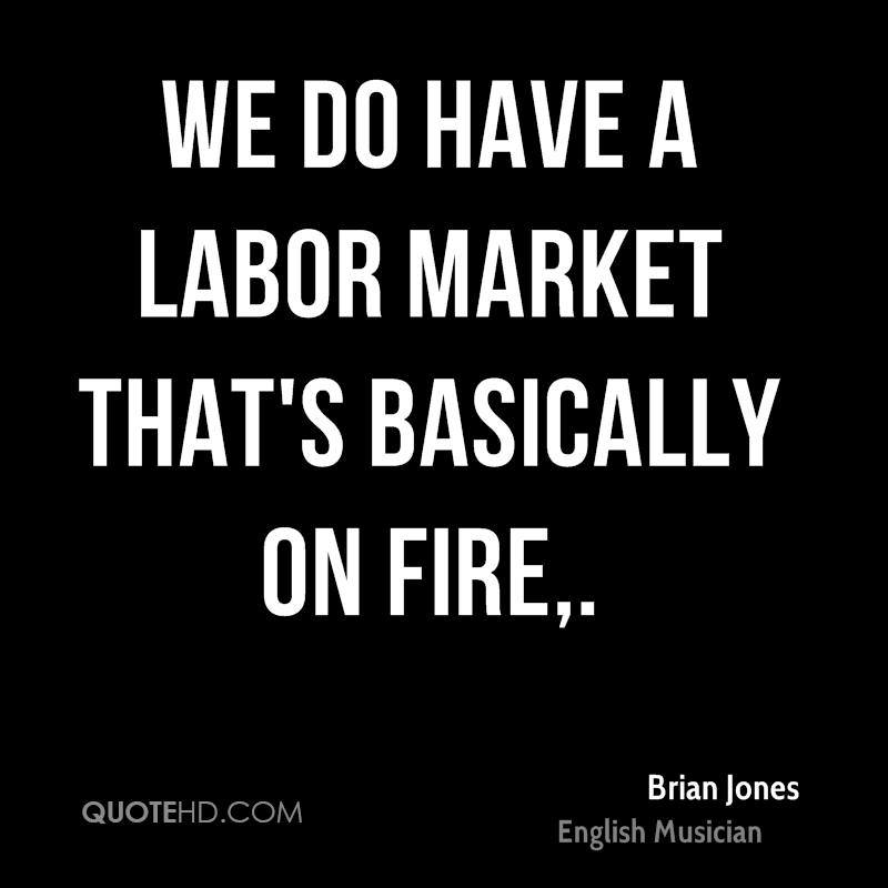 We do have a labor market that's basically on fire.