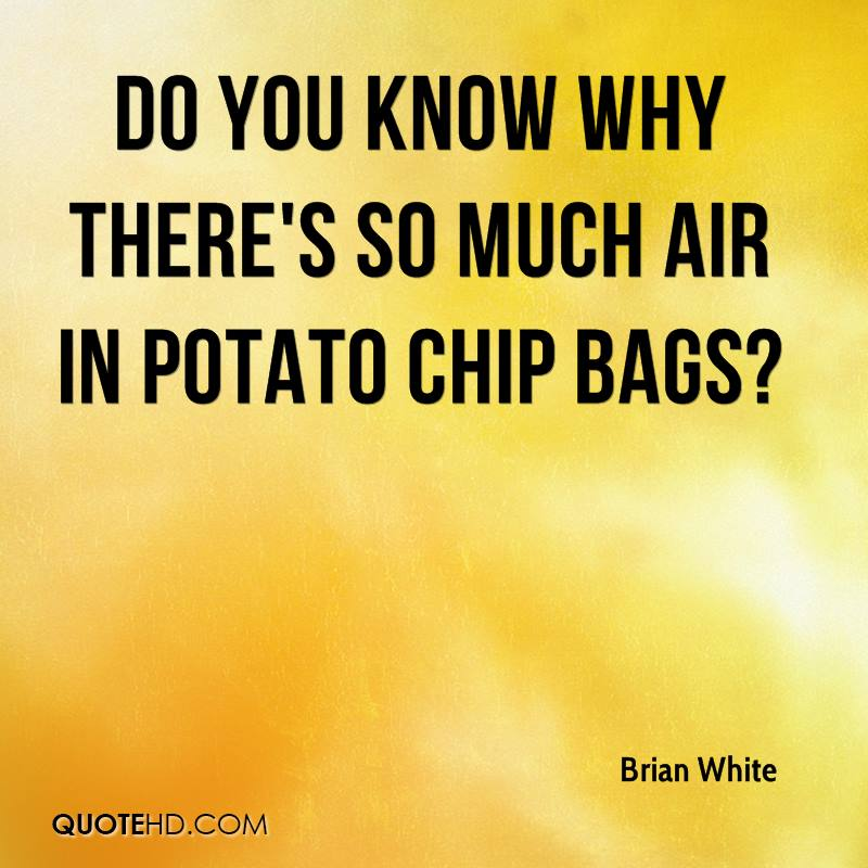 Do you know why there's so much air in potato chip bags?