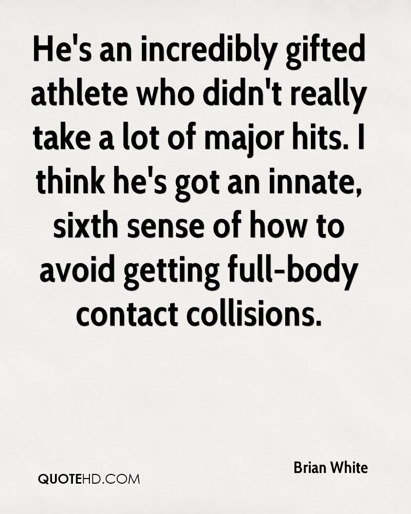 He's an incredibly gifted athlete who didn't really take a lot of major hits. I think he's got an innate, sixth sense of how to avoid getting full-body contact collisions.