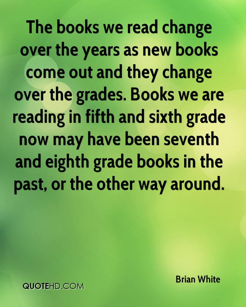 The books we read change over the years as new books come out and they change over the grades. Books we are reading in fifth and sixth grade now may have been seventh and eighth grade books in the past, or the other way around.