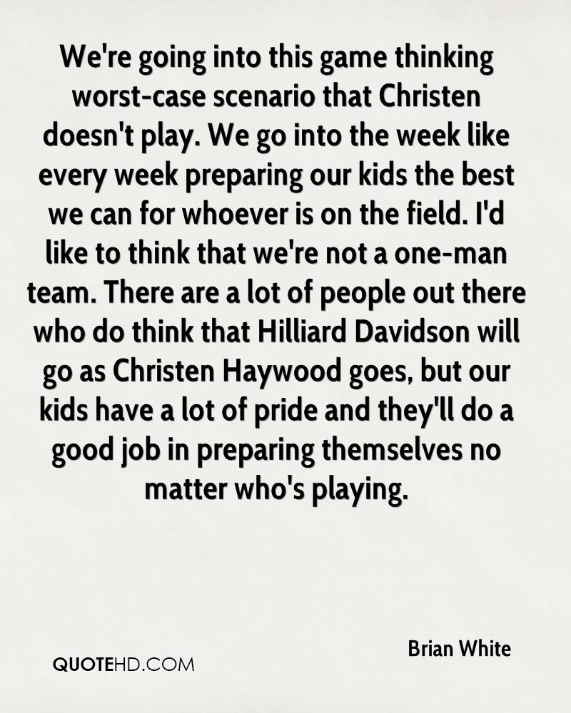 We're going into this game thinking worst-case scenario that Christen doesn't play. We go into the week like every week preparing our kids the best we can for whoever is on the field. I'd like to think that we're not a one-man team. There are a lot of people out there who do think that Hilliard Davidson will go as Christen Haywood goes, but our kids have a lot of pride and they'll do a good job in preparing themselves no matter who's playing.